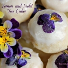 Lemon and Violet Tea Cakes